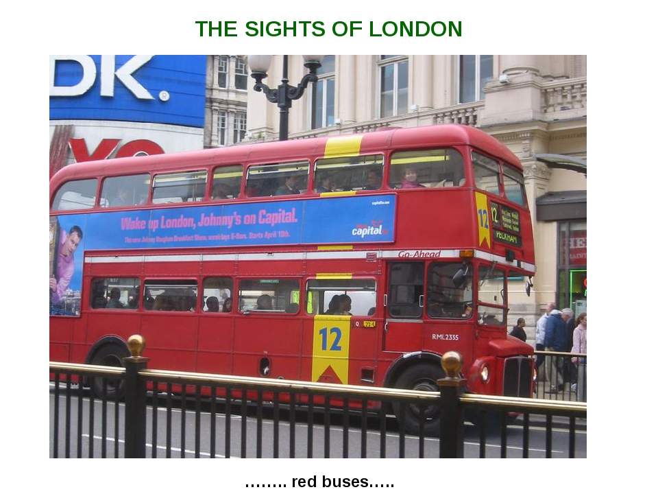 …….. red buses….. THE SIGHTS OF LONDON