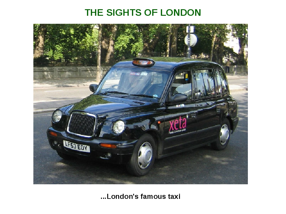 THE SIGHTS OF LONDON ...London's famous taxi