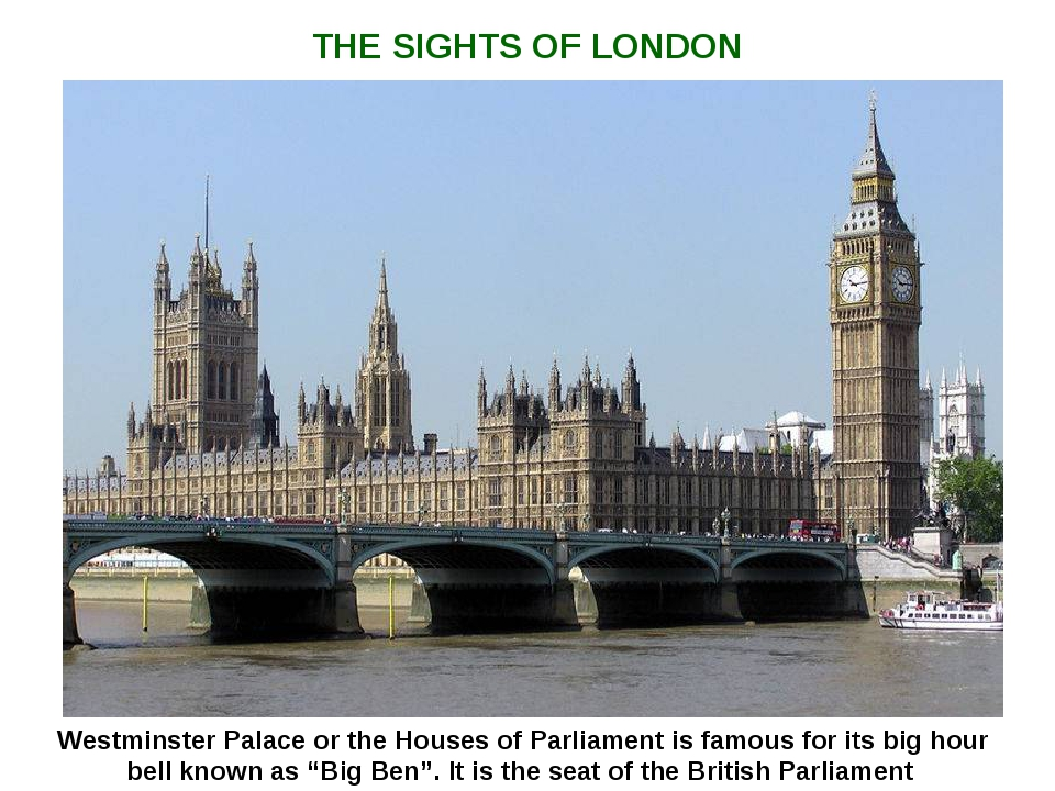 THE SIGHTS OF LONDON Westminster Palace or the Houses of Parliament is famous...