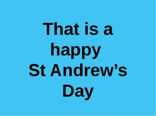 That is a happy St Andrew's Day