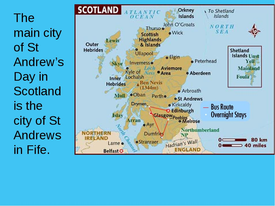 The main city of St Andrew's Day in Scotland is the city of St Andrews in Fife.
