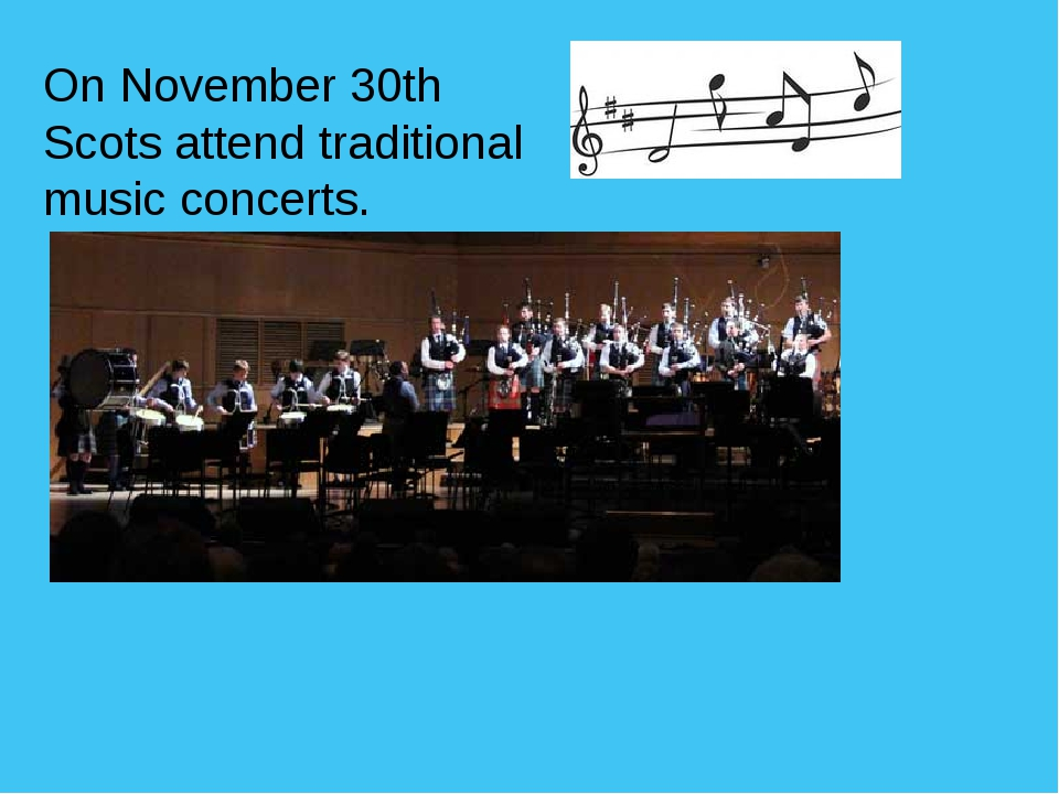 On November 30th Scots attend traditional music concerts.