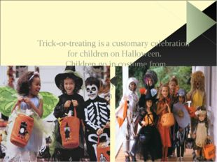 Trick-or-treating is a customary celebration for children on Halloween. Chil