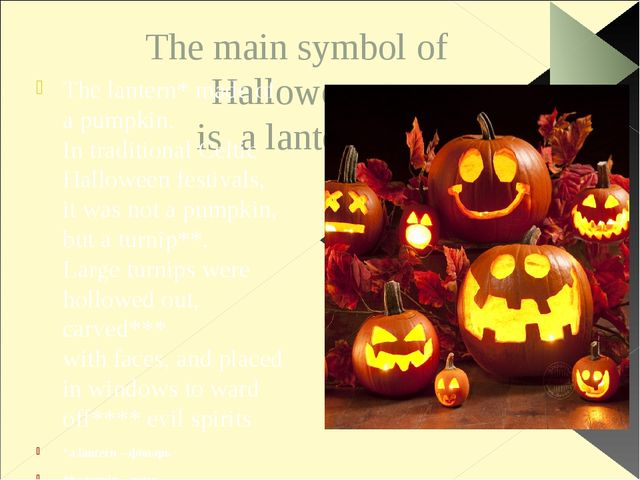 The main symbol of Halloween is a lantern* The lantern* made of a pumpkin. In...
