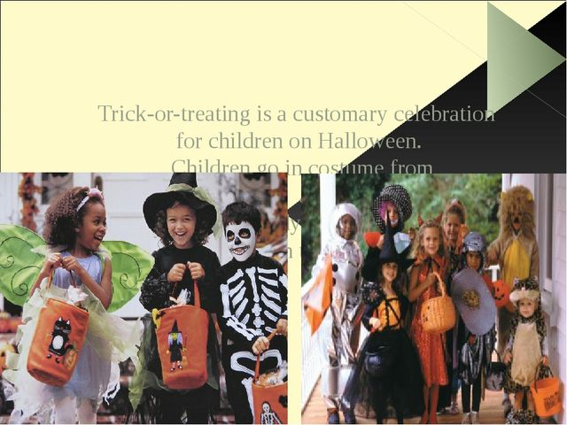 Trick-or-treating is a customary celebration for children on Halloween. Chil...
