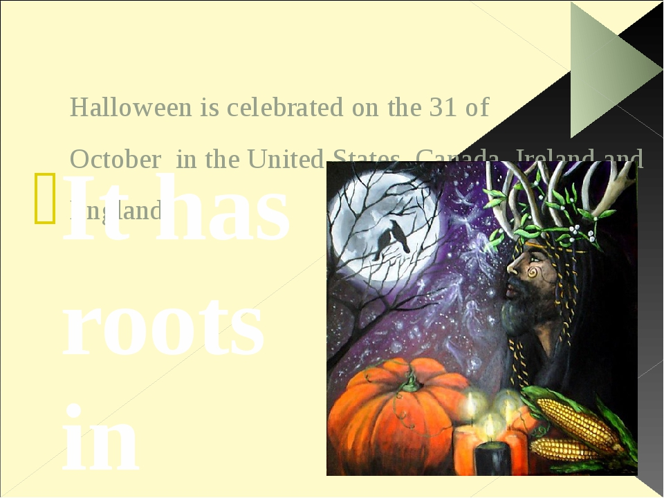 Halloween is celebrated on the 31 of October in the United States, Canada, Ir...