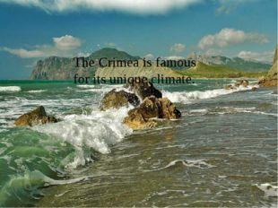 The Crimea is famous for its unique climate.