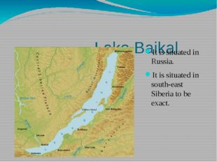 Lake Baikal It is situated in Russia. It is situated in south-east Siberia t