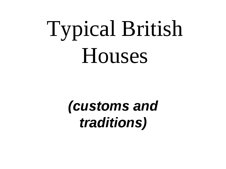 Typical British Houses (customs and traditions)