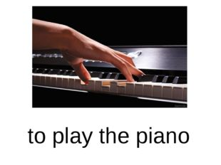 to play the piano