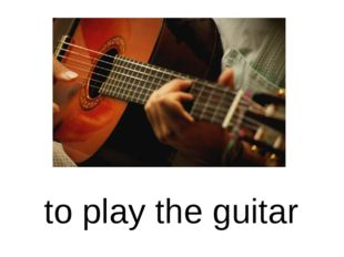 to play the guitar