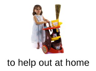 to help out at home