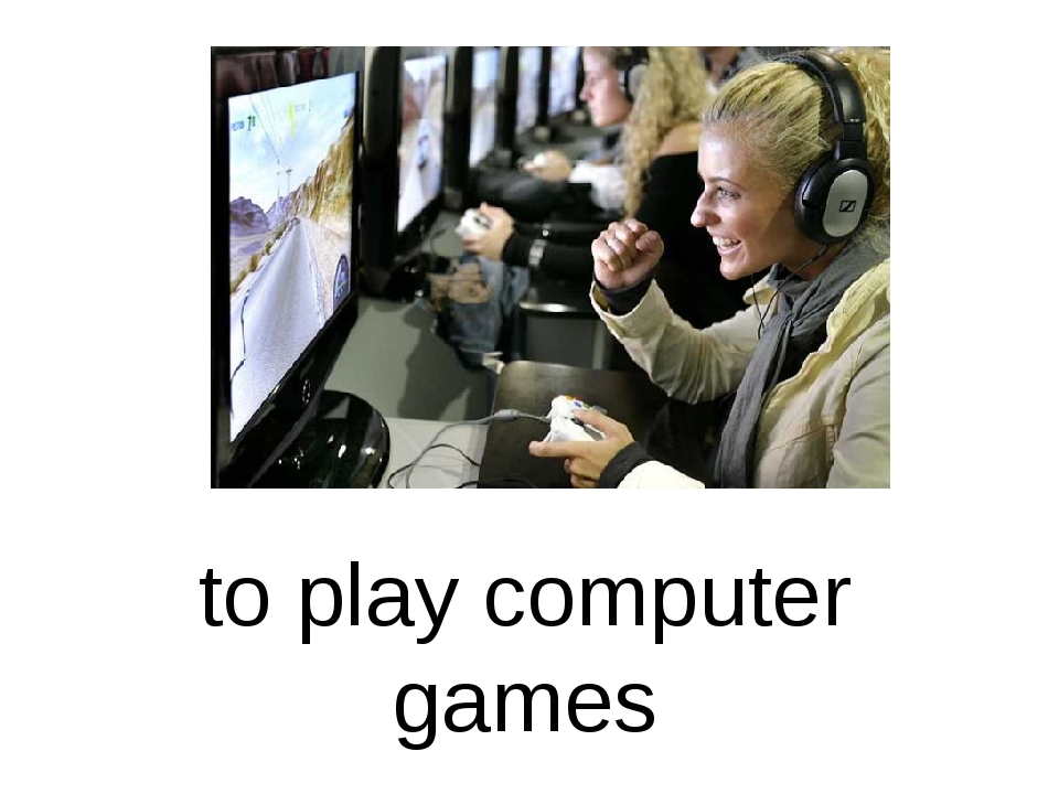 to play computer games