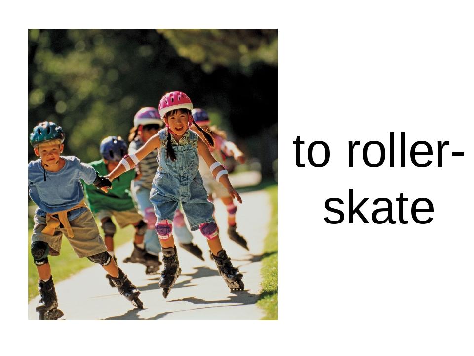 to roller-skate