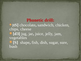 Phonetic drill: [tS] chocolate, sandwich, chicken, chips, cheese [d3] jug, j