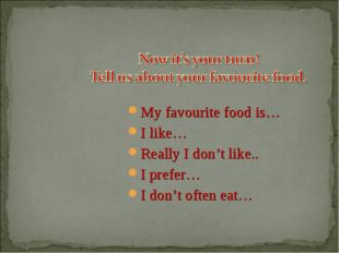 My favourite food is… I like… Really I don't like.. I prefer… I don't often e