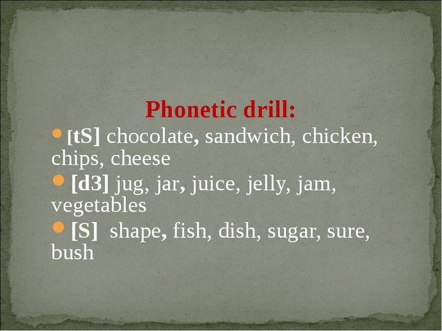 Phonetic drill: [tS] chocolate, sandwich, chicken, chips, cheese [d3] jug, j...