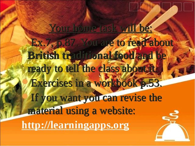 Your home task will be: Ex.7, p.87. You are to read about British traditional...