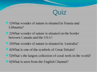 Quiz 1)What wonder of nature is situated in Russia and Lithuania? 2)What won