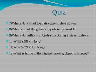 Quiz 7)Where do a lot of tourists come to dive down? 8)What`s on of the grea