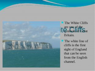 The White Cliffs The White Cliffs are one of the symbols of Great Britain. T
