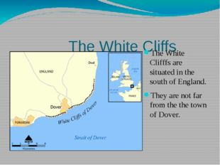 The White Cliffs The White Clifffs are situated in the south of England. The