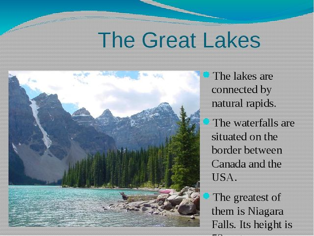 The Great Lakes The lakes are connected by natural rapids. The waterfalls ar...
