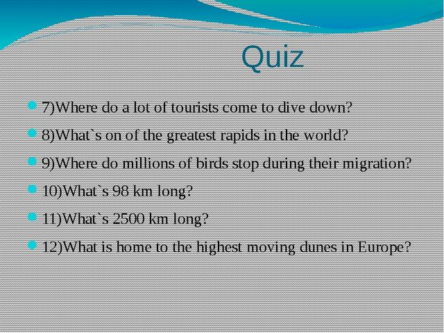 Quiz 7)Where do a lot of tourists come to dive down? 8)What`s on of the grea...