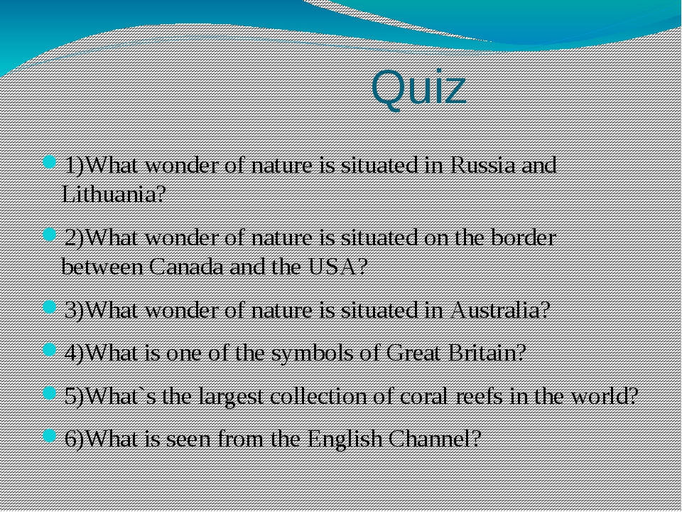 Quiz 1)What wonder of nature is situated in Russia and Lithuania? 2)What won...
