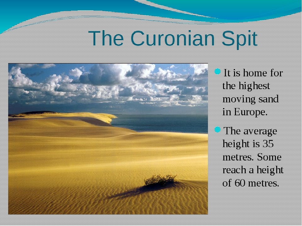 The Curonian Spit It is home for the highest moving sand in Europe. The aver...