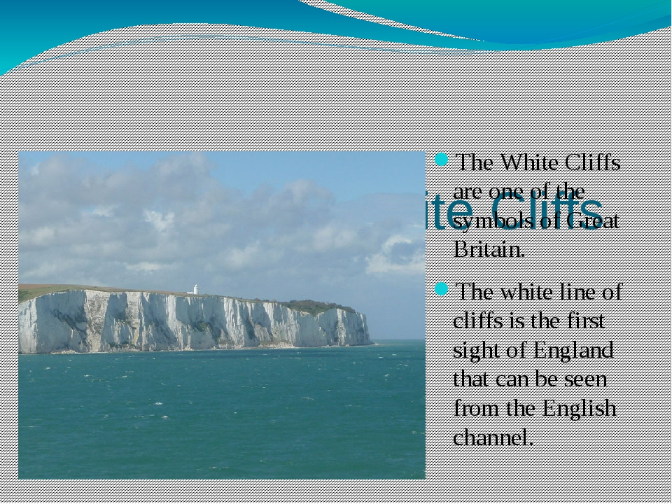 The White Cliffs The White Cliffs are one of the symbols of Great Britain. T...