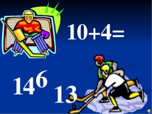 10+4= 14 6 13
