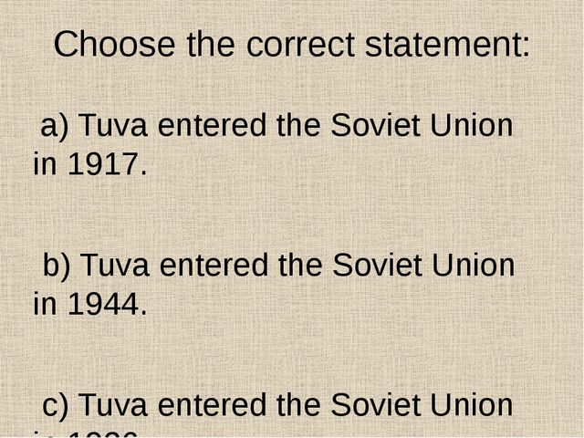 Choose the correct statement: a) Tuva entered the Soviet Union in 1917. b) Tu...