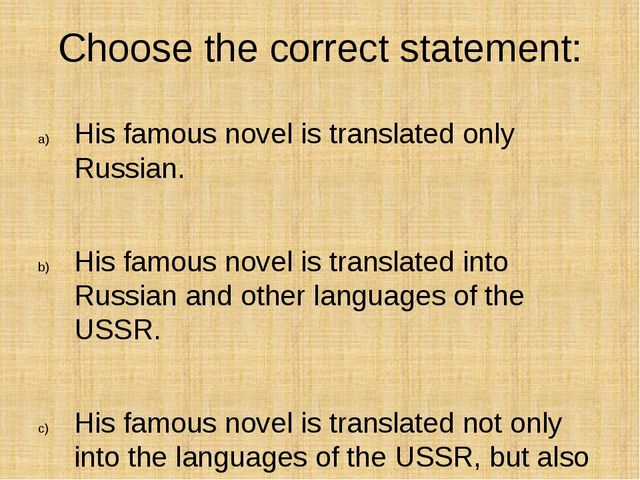 Choose the correct statement: His famous novel is translated only Russian. Hi...