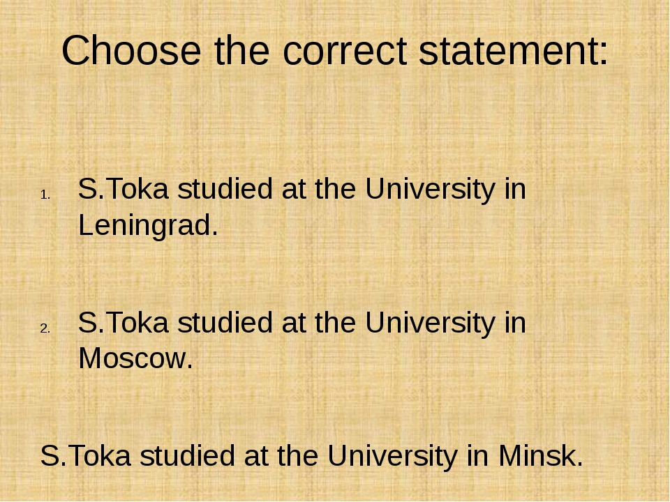 Choose the correct statement: S.Toka studied at the University in Leningrad....
