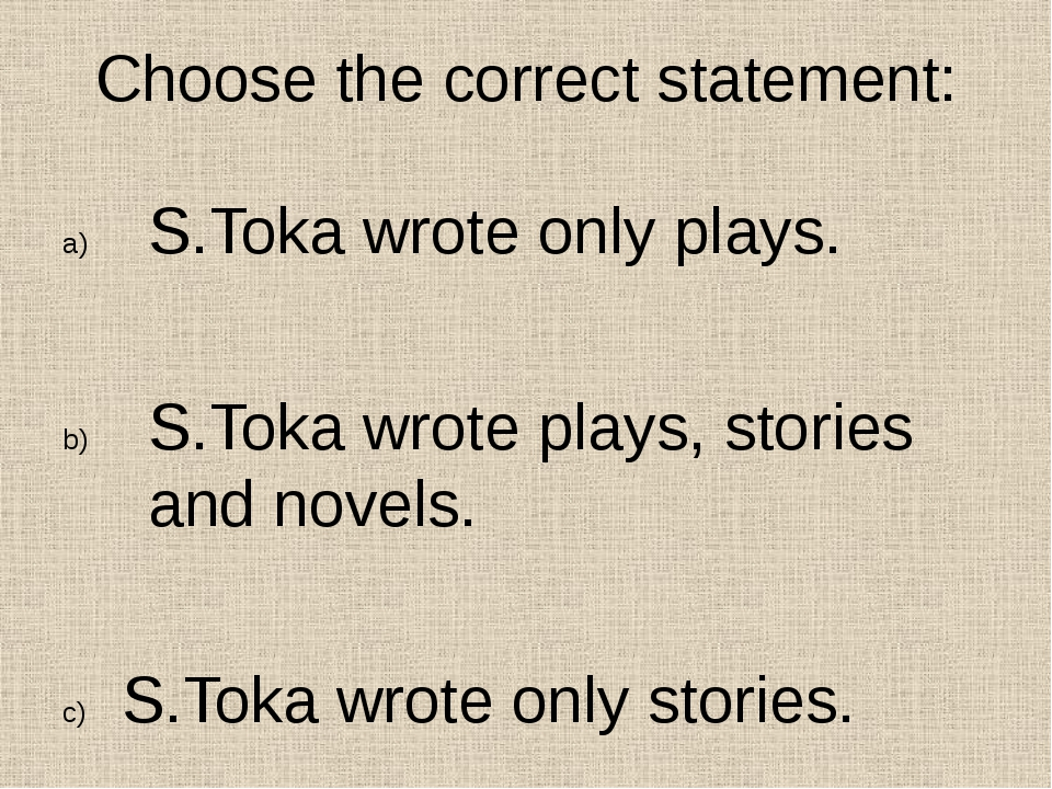 Choose the correct statement: S.Toka wrote only plays. S.Toka wrote plays, st...