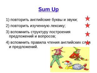 Sum Up 1) повторить английские буквы и звуки; 2) повторить изученную лексику;
