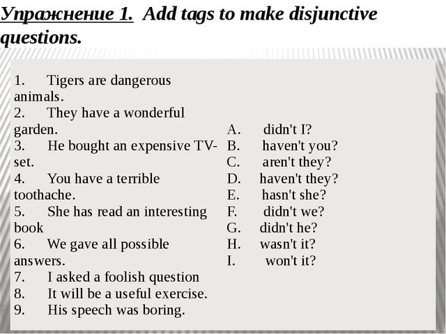 Упражнение 1.  Add tags to make disjunctive questions. 1.      Tigers are dan...