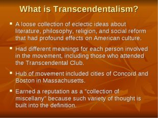 What is Transcendentalism? A loose collection of eclectic ideas about literat