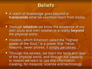 Beliefs A realm of knowledge goes beyond or transcends what we see/hear/learn