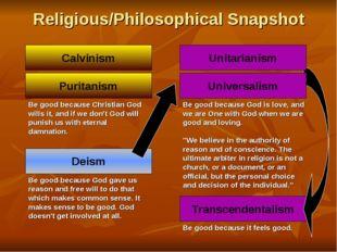 Religious/Philosophical Snapshot Calvinism Transcendentalism Be good because