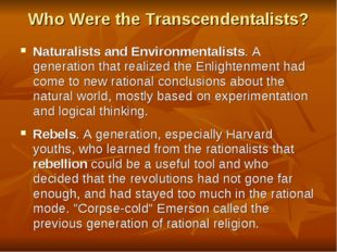 Who Were the Transcendentalists? Naturalists and Environmentalists. A generat