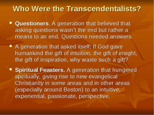 Who Were the Transcendentalists? Questioners. A generation that believed that