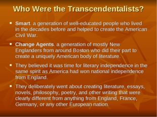 Who Were the Transcendentalists? Smart. a generation of well-educated people