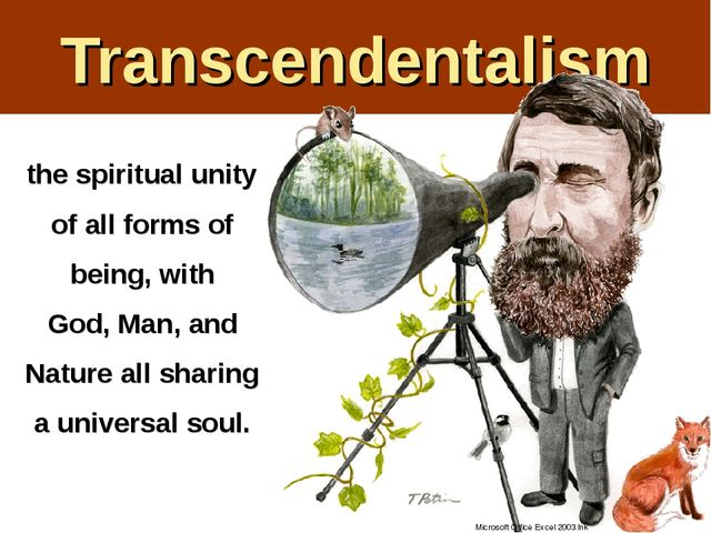 Transcendentalism the spiritual unity of all forms of being, with God, Man, a...