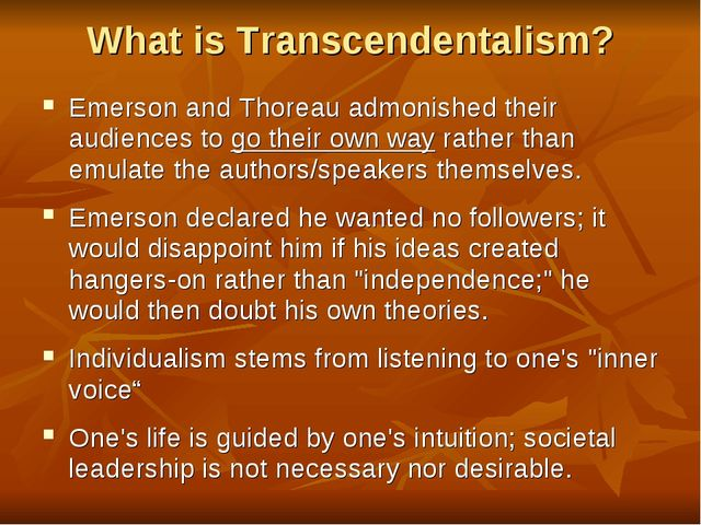 What is Transcendentalism? Emerson and Thoreau admonished their audiences to...