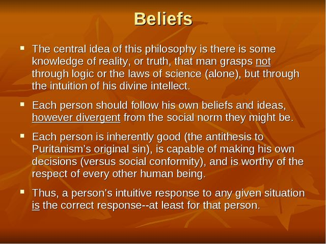 Beliefs The central idea of this philosophy is there is some knowledge of rea...