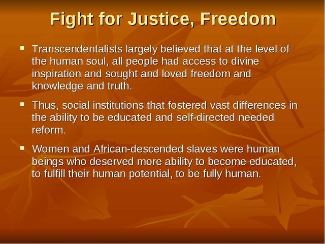 Fight for Justice, Freedom Transcendentalists largely believed that at the le...