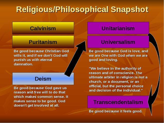 Religious/Philosophical Snapshot Calvinism Transcendentalism Be good because...