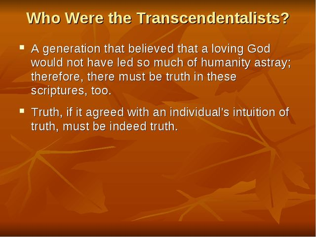 Who Were the Transcendentalists? A generation that believed that a loving God...